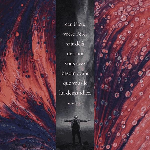 Ne leur ressemblez pas; car votre Père sait de quoi vous avez besoin, avant que vous le lui demandiez. Matthieu 6:8